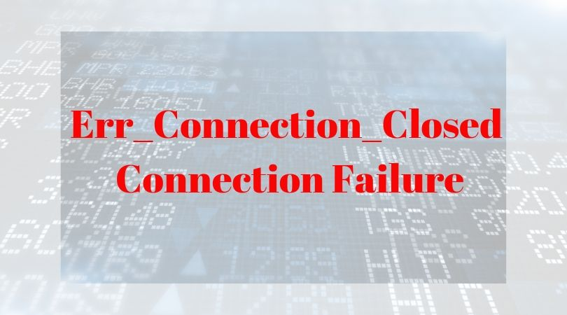 Err_Connection_Closed Connection Failure: Top Solutions