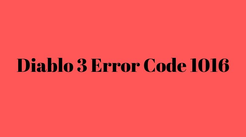 Diablo 3 Error Code 1016: 4 Proven Solution With Simple Steps