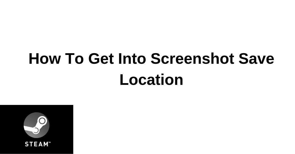 Steam Screenshots Folder? How To Get Into Screenshot Save Location