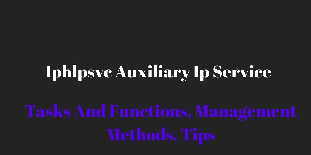 Iphlpsvc Auxiliary Ip Service: Tasks And Functions, Management Methods, Tips
