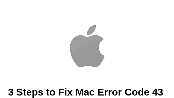 Fix Error Code 43 Mac On Your Mac Device In Simple And Easy Steps