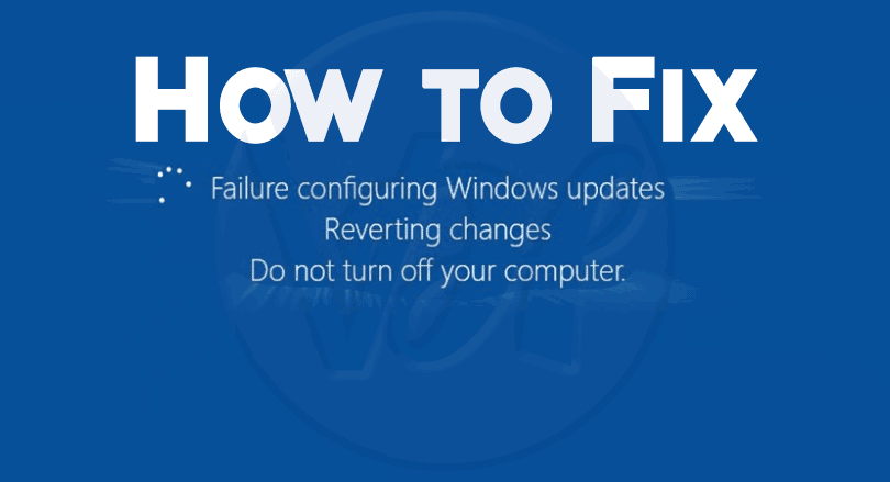 Different Ways To Fix The Failure Configuring Windows Updates Reverting Changes Error