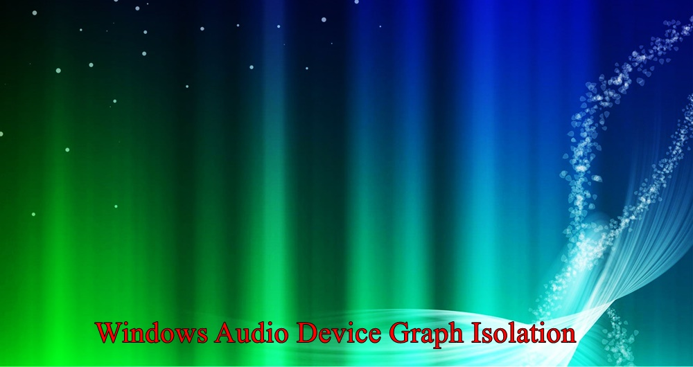 Windows Audio Device Graph Isolation Process: How To Turn It Off?