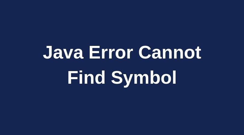 Java Symbol Error – How To Fix This Compilation Error Not Being An Expert
