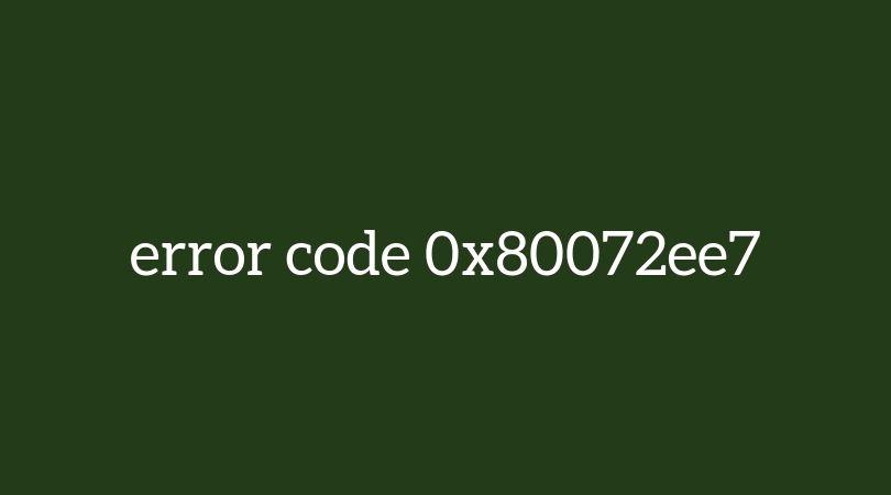 How To Fix Error 0x80072ee7 When Booting Windows 10? 9 Bulletproof Fixes