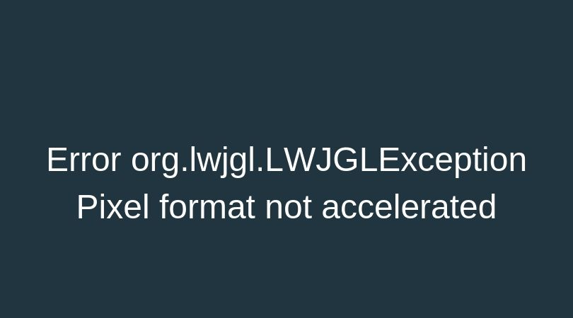 "How to fix the error ""Error org.lwjgl.LWJGLException Pixel format not accelerated"" in Minecraft: 6 ways"