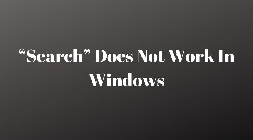 """Search"" Does Not Work In Windows: Causes, 3 Ways Of Troubleshooting"