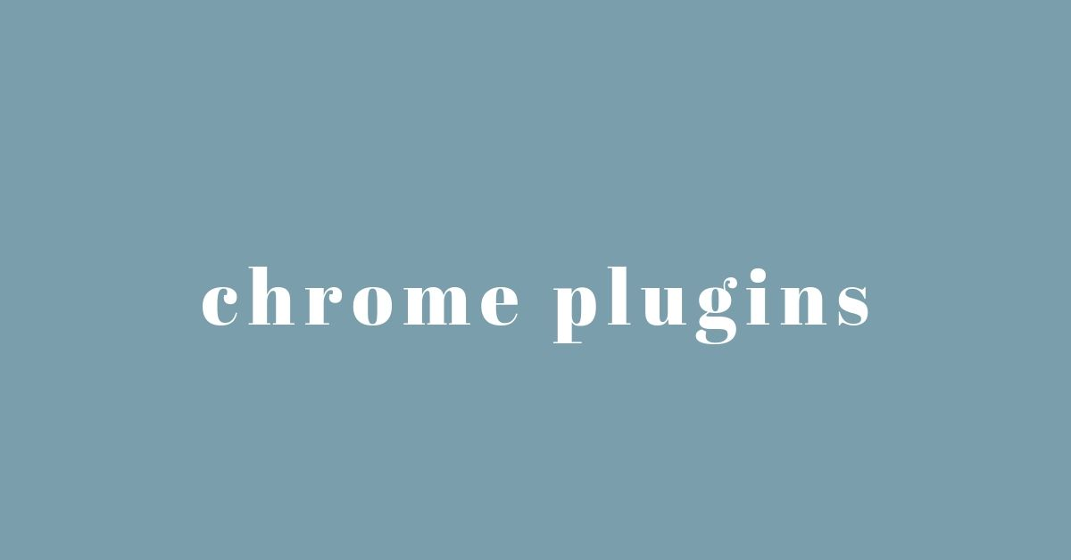 Chrome Plugins – A Detailed Guide To Fluently Access The Google Chrome Plugins