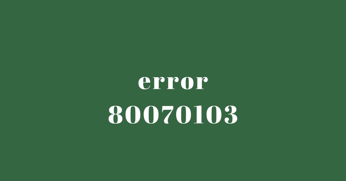error 80070103 when updating Windows – How To Fix With Ease