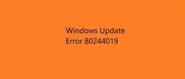 Fix Windows Update Error 80244019 Windows 10,8.1,8 And 7 – 4 Unbeatable Methods