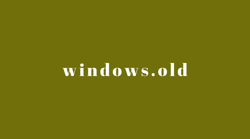 Windows.Old Folder – How To Delete In Windows 7/8/10