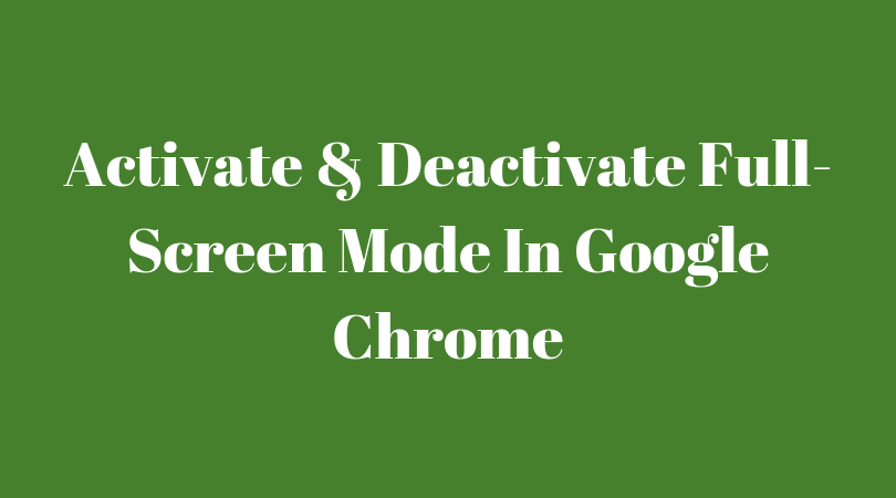Full-Screen Mode In Google Chrome Browser – How To Activate & Deactivate