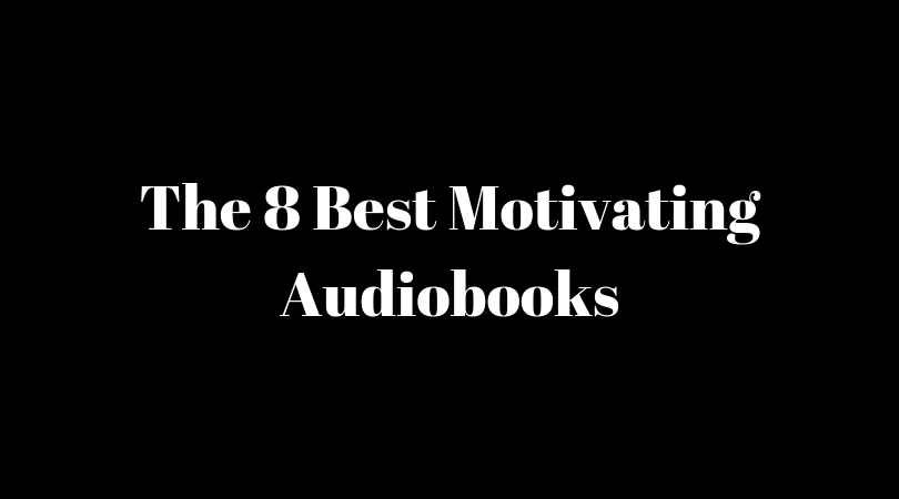 The 8 Best Motivating Audiobooks For Entrepreneurs